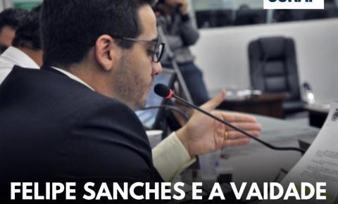 FELIPE SANCHES E A VAIDADE