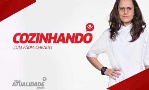 COZINHANDO com Fádia Cheaito